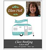 CLASS 1309 - Eileen Hull Workshop - Friday 13th Sept 2019